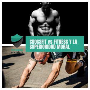 Lee más sobre el artículo Fitness vs Crossfit y la superioridad moral